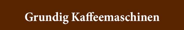 Grundig Kaffeemaschinen